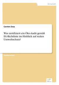 Was Zertifiziert Ein Oko-Audit Gema Eg-Richtlinie Im Hinblick Auf Realen Umweltschutz?