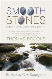 Smooth Stones Taken from Ancient Brooks: Being a Collection of Sentences, Illustrations, and Quaint Sayings from the Works of That Renowned Puritan Th