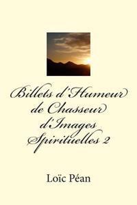 Billets D'Humeur de Chasseur D'Images Spirituelles II