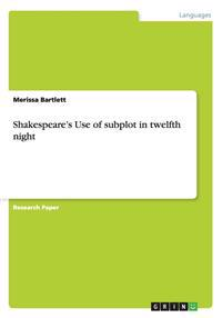 Shakespeare's Use of subplot in twelfth night