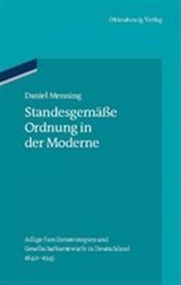Standesgemäße Ordnung in Der Moderne: Adlige Familienstrategien Und Gesellschaftsentwürfe in Deutschland 1840-1945