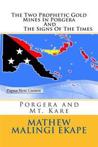 The Two Prophetic Gold Mines in Porgera and the Signs of the Times: Porgera and Mt. Kare