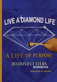 Live a Diamond Life, a Life of Purpose: Diamond Cutters Workbook