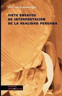 Siete Ensayos De Interpretacion De La Realidad Peruana/ Seven Essays of Interpretation of the Peruvian Reality