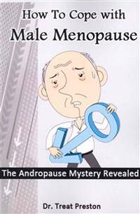 How to Cope with Male Menopause: The Andropause Mystery Revealed