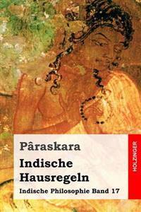 Indische Hausregeln: Indische Philosophie Band 17