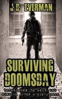 Surviving Doomsday: Techniques to Help You Survive After a Bio Attack