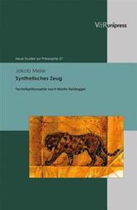 Synthetisches Zeug: Technikphilosophie Nach Martin Heidegger