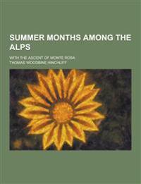 Summer Months Among the Alps; With the Ascent of Monte Rosa