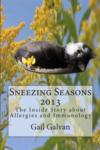 Sneezing Seasons 2013: The Inside Story about Allergies and Immunology