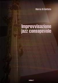 Improvvisazione jazz consapevole (volume 1)