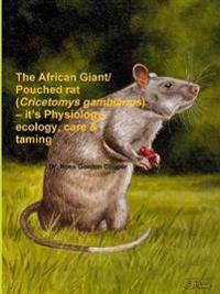 The African Giant/Pouched Rat (Cricetomys Gambianus) - It's Physiology, Ecology, Care & Taming