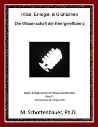 Hitze, Energie, & Gluhbirnen: Die Wissenschaft Der Energieeffizienz: Daten & Diagramme Fur Wissenschaft Labor: Band 1