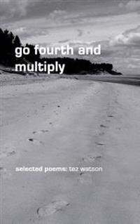 Go Fourth and Multiply: Selected Poems by Tez Watson