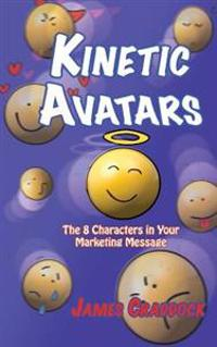 Kinetic Avatars: The 8 Characters in Your Marketing Message