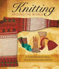 Knitting Around the World: A Multistranded History of a Time-Honored Tradition