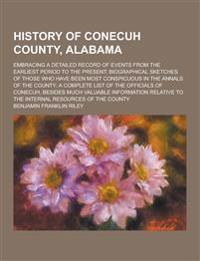 History of Conecuh County, Alabama; Embracing a Detailed Record of Events from the Earliest Period to the Present; Biographical Sketches of Those Who