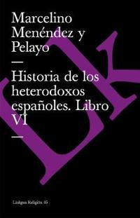 Historia De Los Heterodoxos Espanoles Vi/history of the Spanish Heterodox VI