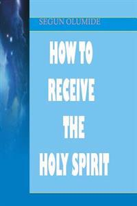 How to Receive the Holy Spirit: Holy Ghost Baptism