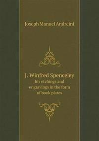 J. Winfred Spenceley His Etchings and Engravings in the Form of Book Plates
