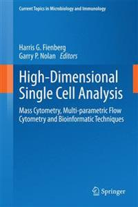 High-Dimensional Single Cell Analysis: Mass Cytometry, Multi-Parametric Flow Cytometry and Bioinformatic Techniques