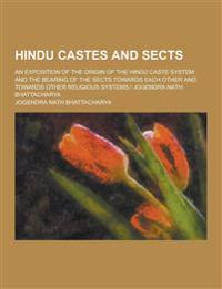 Hindu Castes and Sects; An Exposition of the Origin of the Hindu Caste System and the Bearing of the Sects Towards Each Other and Towards Other Religi