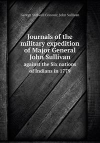 Journals of the Military Expedition of Major General John Sullivan Against the Six Nations of Indians in 1779