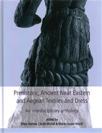 Prehistoric, Ancient Near Eastern and Aegean Textiles and Dress