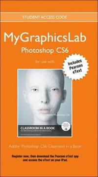 Mylab Graphics Access Code Card with Pearson Etext for Adobe Photoshop Cs6 Classroom in a Book