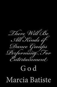 There Will Be All Kinds of Dance Groups Performing for Entertainment: God