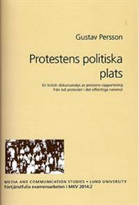 Protestens politiska plats : en kritisk diskursanalys av pressens rapportering från två protester i det offentliga rummet