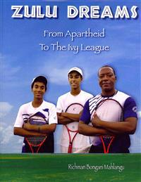 Zulu Dreams: From Apartheid to the Ivy League