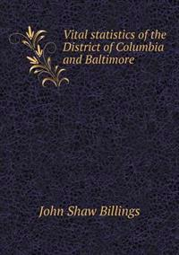 Vital Statistics of the District of Columbia and Baltimore