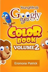 Youngmindz Googly Eyes Color Book: Volume 2: Fun Times