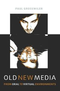 Old New Media: From Oral to Virtual Environments