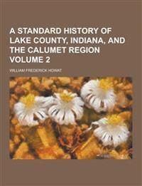 A Standard History of Lake County, Indiana, and the Calumet Region Volume 2