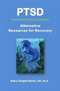 Ptsd Post-Traumatic Stress Disorder: Alternative Resources for Recovery