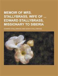 Memoir of Mrs. Stallybrass, Wife of Edward Stallybrass, Missionary to Siberia