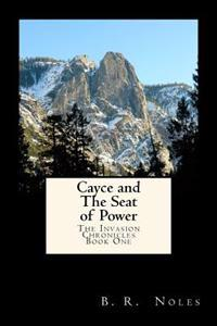 Cayce and the Seat of Power: The Invasion Chronicles