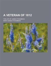 A Veteran of 1812; The Life of James Fitzgibbon