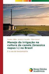 Manejo Da Irrigacao Na Cultura Da Canola (Brassica Napus L.) No Brasil