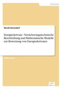 Energiederivate - Versicherungstechnische Beschreibung Und Mathematische Modelle Zur Bewertung Von Energiederivaten