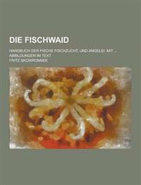 Die Fischwaid; Handbuch Der Fische Fischzucht, Und Angelei. Mit ... Abbildungen Im Text