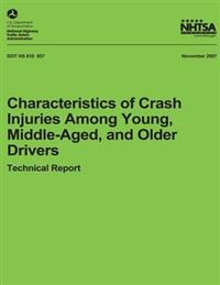 Characteristics of Crash Injuries Among Young, Middle-Aged, and Older Drivers: Nhtsa Technical Report Dot HS 810 857