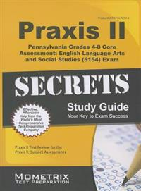 Praxis II Pennsylvania Grades 4-8 Core Assessment: English Language Arts and Social Studies (5154) Exam Secrets Study Guide: Praxis II Test Review for