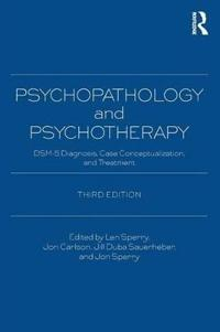 Psychopathology and Psychotherapy: Dsm-5 Diagnosis, Case Conceptualization, and Treatment
