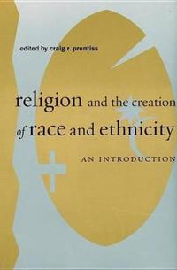 Religion and the Creation of Race and Ethnicity
