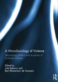 A Micro-Sociology of Violence