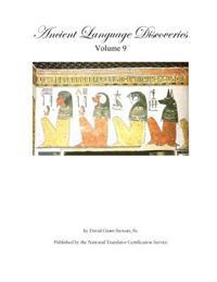 Ancient Language Discoveries, Volume 9: More Discoveries and Translations by a Professional Translator of 72 Modern and Ancient Languages