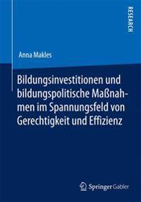 Bildungsinvestitionen Und Bildungspolitische Maßnahmen Im Spannungsfeld Von Gerechtigkeit Und Effizienz